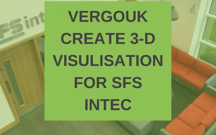VERGOUK CREATE 3-D VISULISATION FOR SFS INTEC