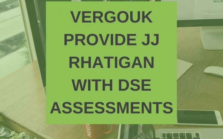 VERGOUK PROVIDE JJ RHATIGAN WITH DSE ASSESSMENTS